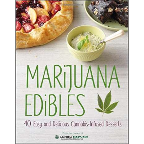 Cooking with Cannabis :Marijuana Edibles: 40 Easy & Delicious Cannabis-Infused Desserts