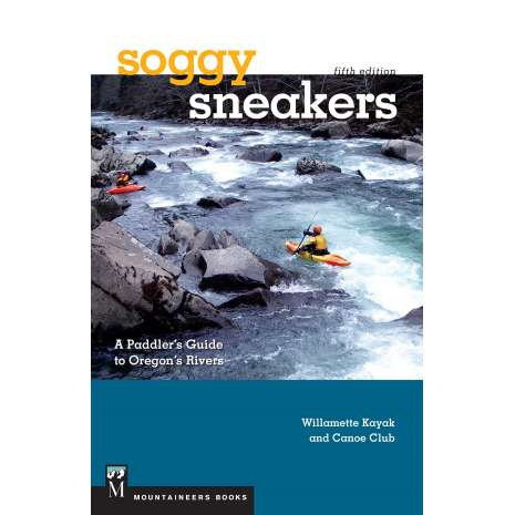 Kayaking, Canoeing, Paddling :Soggy Sneakers, 5th Edition: A Paddler's Guide to Oregon's Rivers