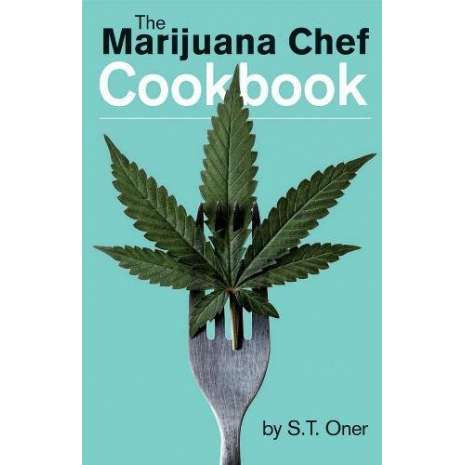 Cooking with Cannabis :The Marijuana Chef Cookbook