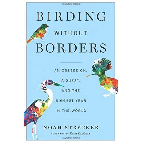 Birding :Birding Without Borders: An Obsession, a Quest, and the Biggest Year in the World (PAPERBACK)