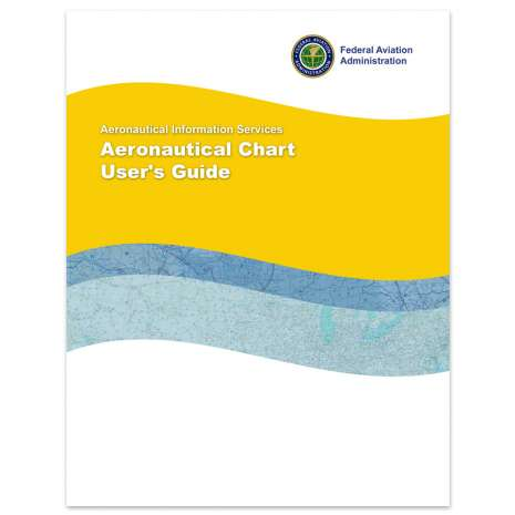 FAA Aeronautical Charts, FAA Aeronautical Chart User's Guide (CURRENT EDITION)