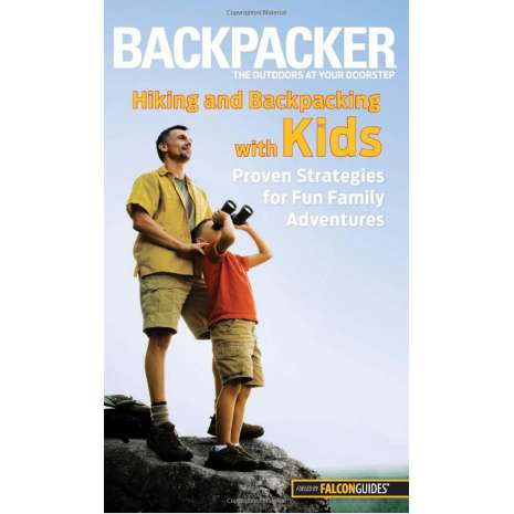 Camping & Hiking :Backpacker magazine's Hiking and Backpacking with Kids: Proven Strategies For Fun Family Adventures