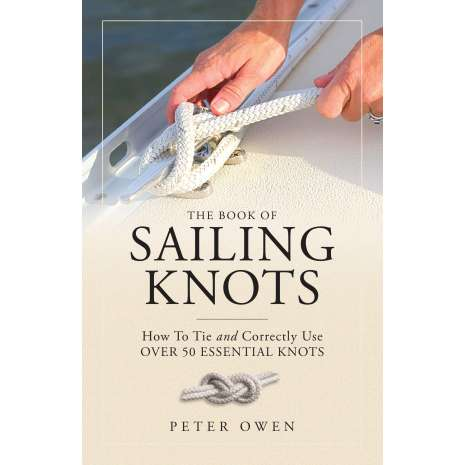Knots & Rigging :The Book of Sailing Knots: How To Tie And Correctly Use Over 50 Essential Knots
