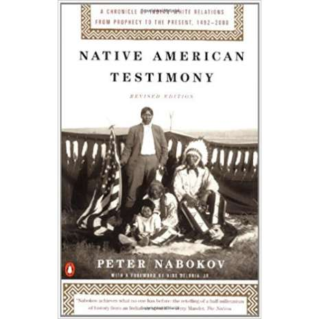 Native American Related, Native American Testimony: A Chronicle of Indian-White Relations from Prophecy to the Present, 1492-2000, Revised Edition
