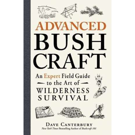 Survival Guides, Advanced Bushcraft: An Expert Field Guide to the Art of Wilderness Survival