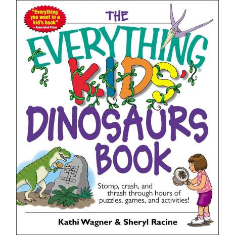 Dinosaurs & Reptiles :The Everything Kids' Dinosaurs Book: Stomp, Crash, And Thrash Through Hours of Puzzles, Games, And Activities!