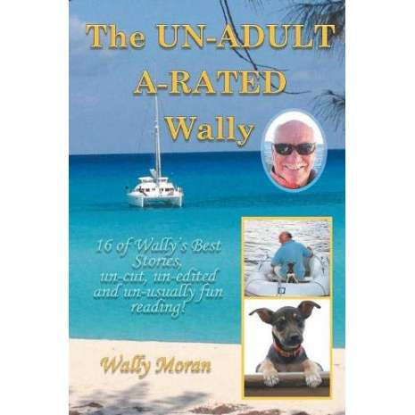 Sailing & Nautical Narratives, The Un-Adult A-Rated Wally: 16 of Wally's Best Stories, Un-Cut, Un-Edited and Un-Usually Fun Reading