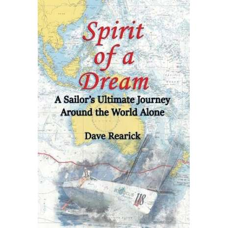 Sailing & Nautical Narratives :Spirit of a Dream: A Sailor's Ultimate Journey Around the World Alone