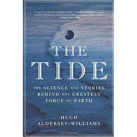 Nature & Ecology :The Tide: The Science and Stories Behind the Greatest Force on Earth
