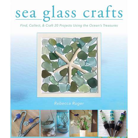 Crafts & Hobbies :Sea Glass Crafts: Find, Collect, & Craft More Than 20 Projects Using the Ocean's Treasures