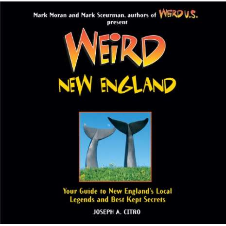 Northeastern USA Travel & Recreation, Weird New England: Your Guide to New England's Local Legends and Best Kept Secrets