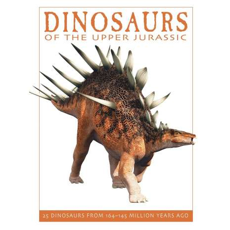 Dinosaurs, Fossils, Rocks & Geology, Dinosaurs of the Upper Jurassic: 25 Dinosaurs from 164--145 Million Years Ago