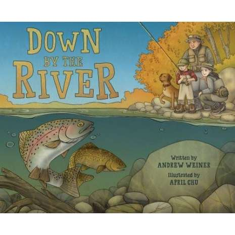 Fish, Sealife, Aquatic Creatures :Down by the River: A Family Fly Fishing Story