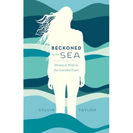 Nature & Ecology :Beckoned by the Sea: Women at Work on the Cascadia Coast