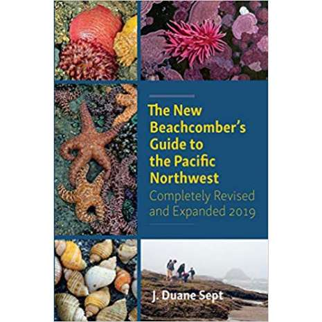 Beachcombing & Seashore Field Guides :The New Beachcomber's Guide to the Pacific Northwest: Completely Revised and Expanded 2019