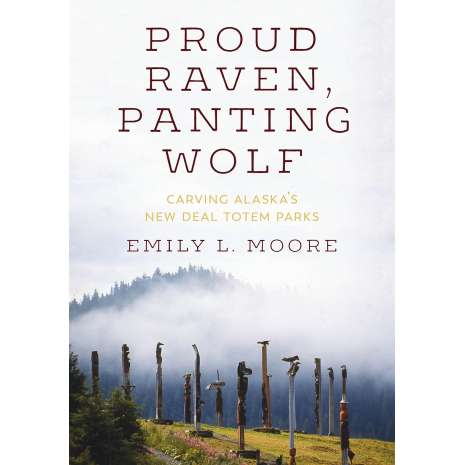 Native American Related, Proud Raven, Panting Wolf: Carving Alaska's New Deal Totem Parks
