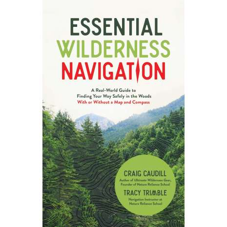 Survival Guides :Essential Wilderness Navigation: A Real-World Guide to Finding Your Way Safely in the Woods With or Without A Map, Compass or GPS