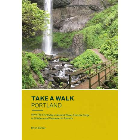 Oregon Travel & Recreation Guides :Take a Walk: Portland: More Than 75 Walks in Natural Places from the Gorge to Hillsboro and Vancouver to Tualatin