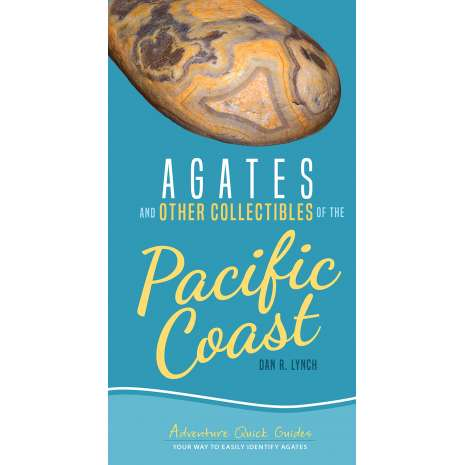 Pacific Northwest Field Guides :Agates and Other Collectibles of the Pacific Coast: Your Way to Easily Identify Agates