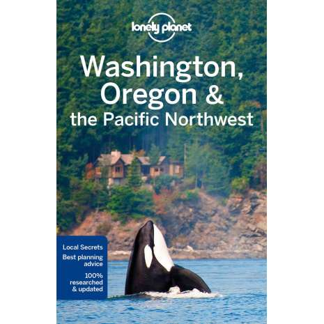 Pacific Northwest Travel & Recreation :Lonely Planet Washington, Oregon & the Pacific Northwest