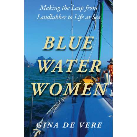 Sailing & Nautical Narratives :Blue Water Women: Making the Leap from Landlubber to a Life at Sea