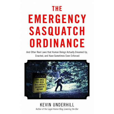 New Since Previous Catalog  :The Emergency Sasquatch Ordinance: And Other Real Laws that Human Beings Actually Dreamed Up