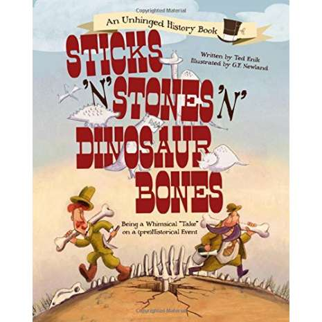 """Dinosaurs, Fossils, Rocks & Geology :Sticks 'n' Stones 'n' Dinosaur Bones: Being a Whimsical """"Take"""" on a (pre)Historical Event"""