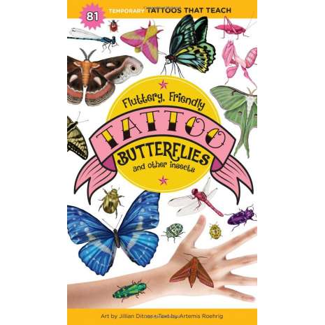Butterflies, Bugs & Spiders :Fluttery, Friendly Tattoo Butterflies and Other Insects: 81 Temporary Tattoos That Teach
