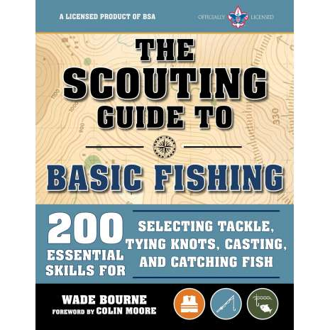 Fishing :The Scouting Guide to Basic Fishing: An Officially-Licensed Book of the Boy Scouts of America: 200 Essential Skills for Selecting Tackle, Tying Knots, Casting, and Catching Fish
