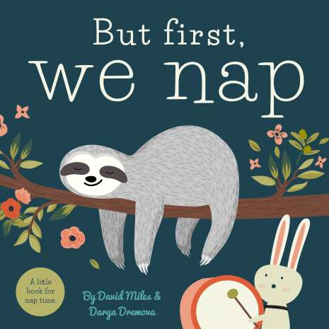 Animals :But First, We Nap: A Little Book About Nap Time