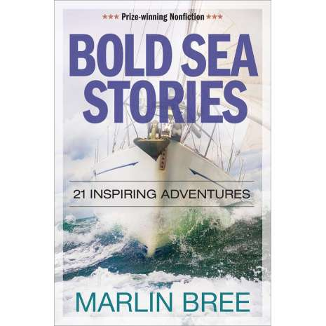 Sailing & Nautical Narratives :Bold Sea Stories: 21 Inspiring Adventures