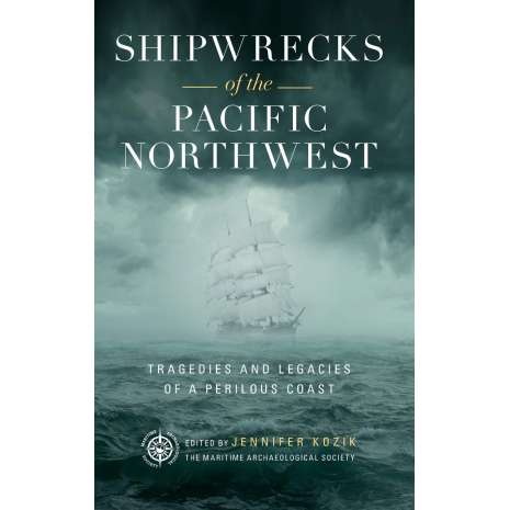 Shipwrecks & Maritime Disasters :Shipwrecks of the Pacific Northwest: Tragedies and Legacies of a Perilous Coast