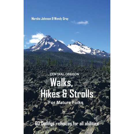 Oregon Travel & Recreation Guides :Central Oregon Walks, Hikes and Strolls for Mature Folks, 2nd Edition