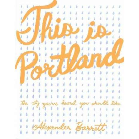 Oregon Travel & Recreation Guides :This is Portland: The City You've Heard You Should Like