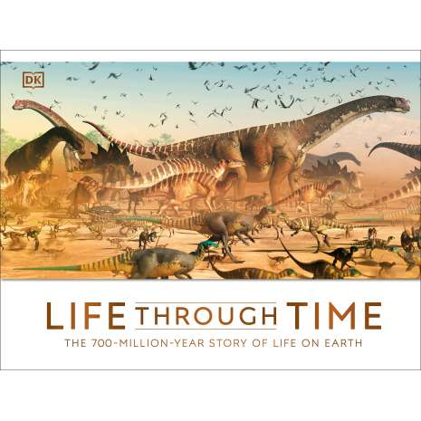 Dinosaurs, Fossils, Rocks & Geology :Life Through Time: The 700-Million-Year Story of Life on Earth