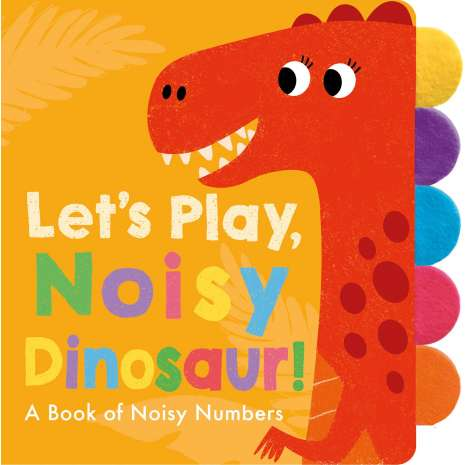 Board Books: Dinos :Let's Play, Noisy Dinosaur!