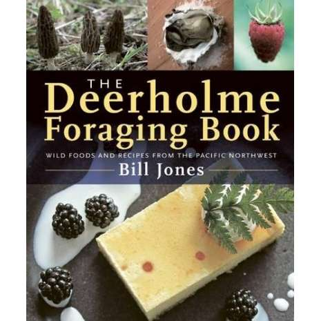 Foraging :The Deerholme Foraging Book: Wild Foods and Recipes from the Pacific Northwest