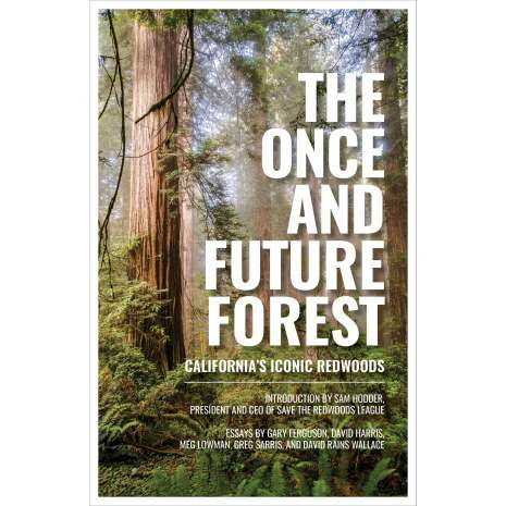 California :The Once and Future Forest: California's Iconic Redwoods