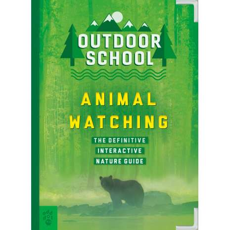 Children's Outdoors :Outdoor School: Animal Watching: The Definitive Interactive Nature Guide