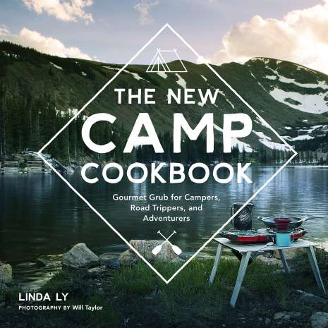 Camp Cooking :The New Camp Cookbook: Gourmet Grub for Campers, Road Trippers, and Adventurers