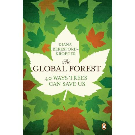 Nature & Ecology :The Global Forest: Forty Ways Trees Can Save Us