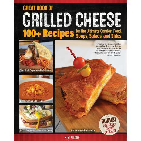 Cookbooks :Great Book of Grilled Cheese: 100+ Recipes for the Ultimate Comfort Food, Soups, Salads, and Sides