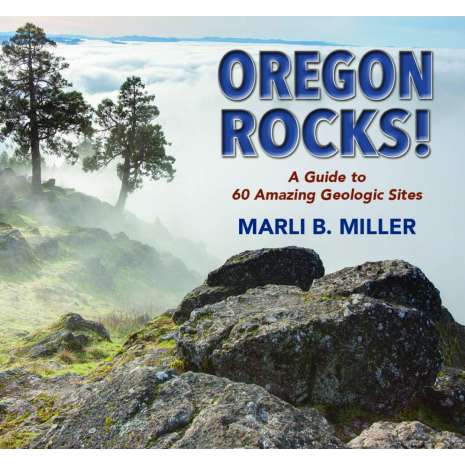 Oregon Travel & Recreation Guides :Oregon Rocks!: A Guide to 60 Amazing Geologic Sites