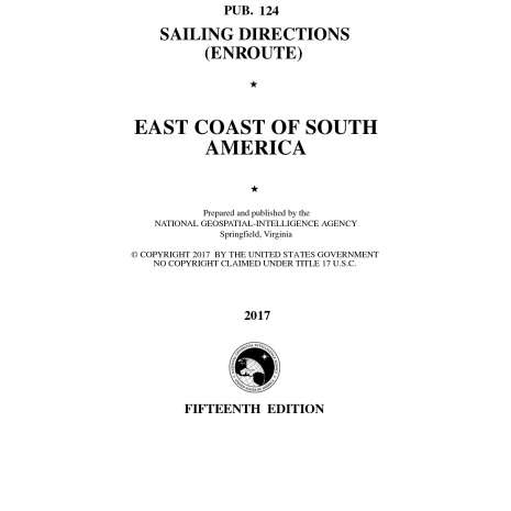 Sailing Directions Enroute :PUB. 124 Sailing Directions Enroute: East Coast of South America, 15th ed. 2017