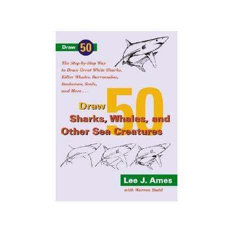 Fish, Sealife, Aquatic Creatures :Draw 50 Sharks, Whales and Other Sea Creatures