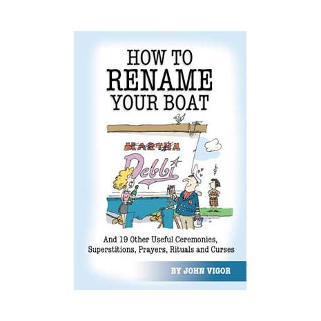 Boat Buying :How To Rename Your Boat And 19 Other Useful Ceremonies, Superstitions, Prayers, Rituals, and Curses